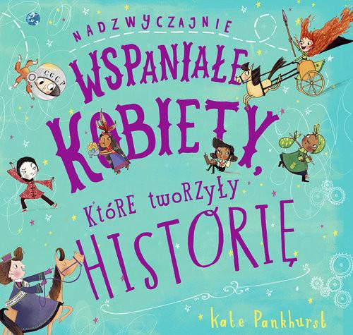 okładka Nadzwyczajnie wspaniałe kobiety, które tworzyły historięksiążka |  | Pankhurst Kate