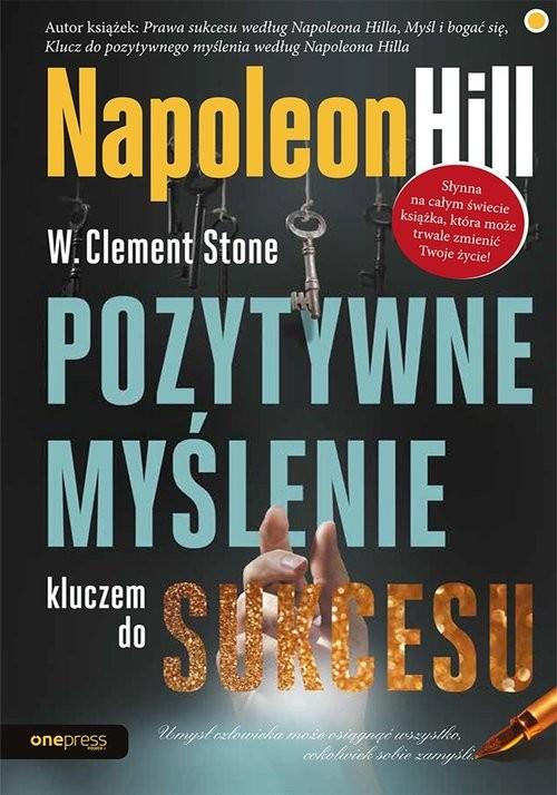 okładka Pozytywne myślenie kluczem do sukcesuksiążka      Napoleon Hill, W. Clement Stone