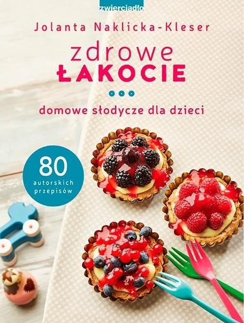 okładka Zdrowe łakocie Domowe słodycze dla dzieciksiążka      Naklicka-Kleser Jolanta