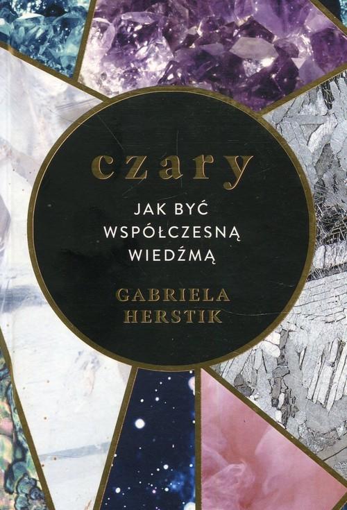 okładka Czary Jak być współczesną wiedźmąksiążka      Herstik Gabriela