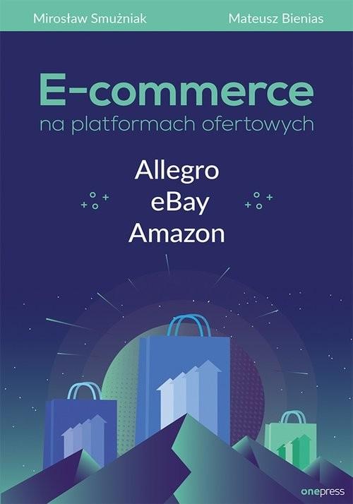 okładka E-commerce na platformach ofertowych Allegro eBay Amazonksiążka |  | Mirosław Smużniak, Mateusz Bienias