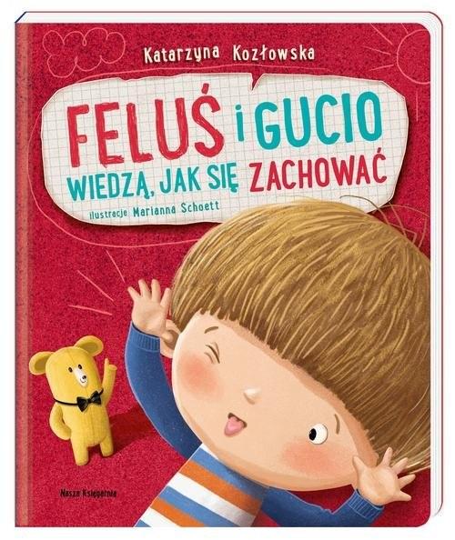 okładka Feluś i Gucio wiedzą jak się zachowaćksiążka      Kozłowska Katarzyna