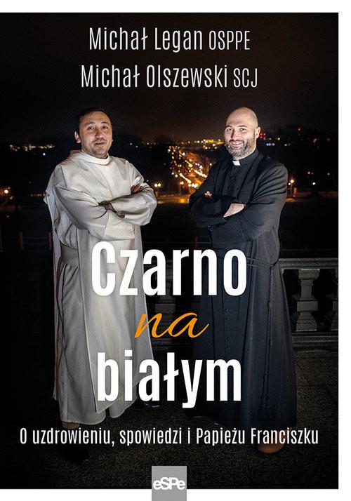okładka Czarno na białym O uzdrowieniu, spowiedzi i Papieżu Franciszkuksiążka      Michał Legan, Michał Olszewski