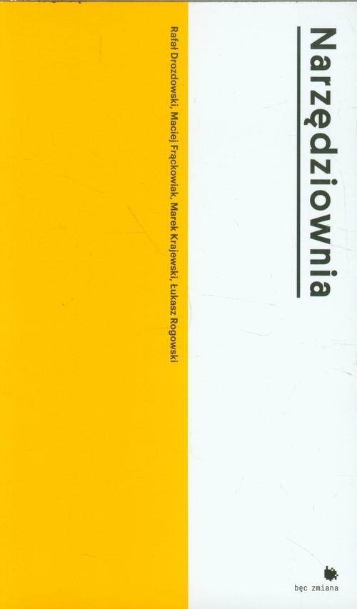 okładka Narzędziownia Jak badaliśmy (niewidzialne) miastoksiążka |  | Rafał Drozdowski, Maciej Frąckowiak, Marek Krajewski, Łukasz Rogowski