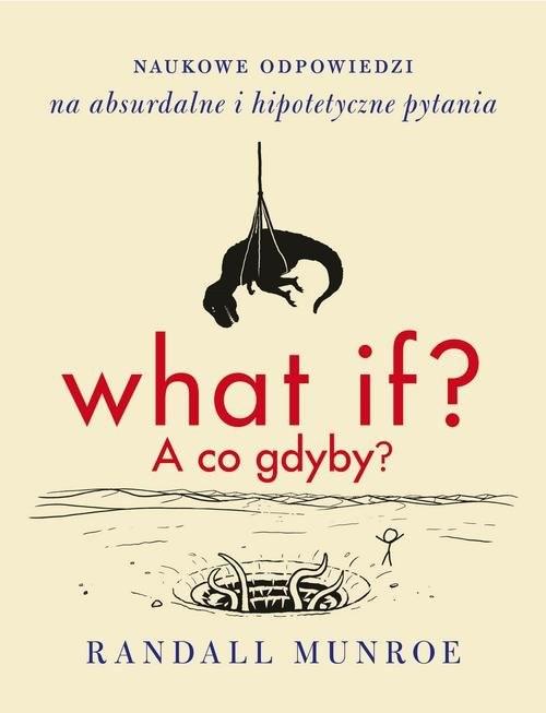 okładka What if? A co gdyby? Naukowe odpowiedzi na absurdalne i hipotetyczne pytaniaksiążka |  | Randall Munroe