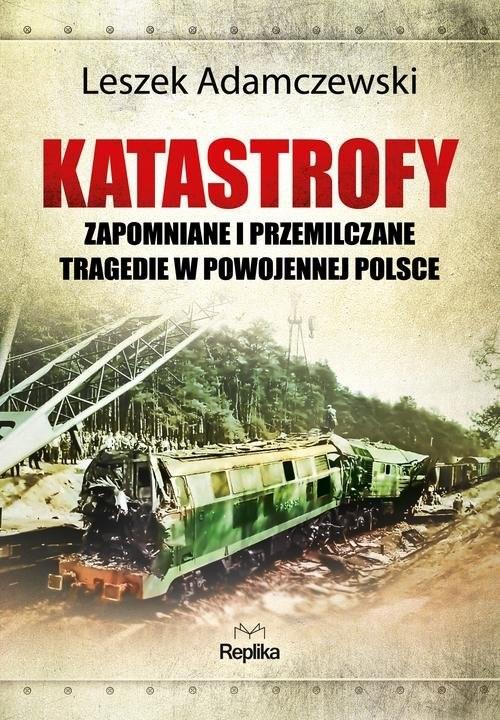 okładka Katastrofy Zapomniane i przemilczane tragedie w powojennej Polsceksiążka |  | Adamczewski Leszek