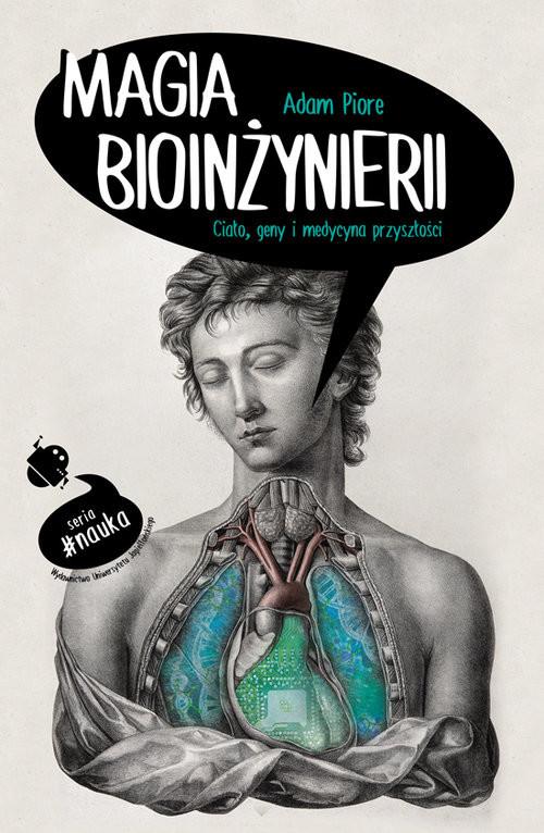 okładka Magia bioinżynierii Ciało, geny i medycyna przyszłościksiążka |  | Piore Adam