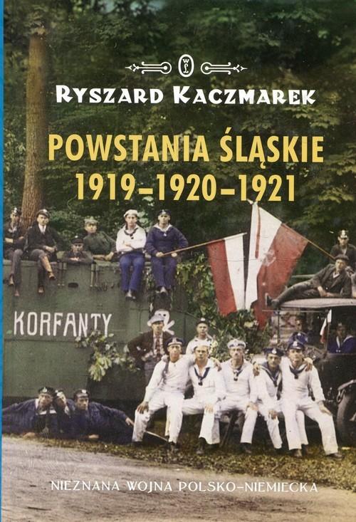 okładka Powstania Śląskie 1919-1920-1921 Nieznana wojna polsko-niemieckaksiążka |  | Ryszard Kaczmarek