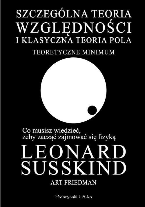okładka Szczególna teoria względności i klasyczna teoria pola Teoretyczne minimumksiążka      Art Friedman, Leonard Susskind