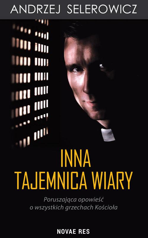 okładka Inna tajemnica wiary Poruszająca opowieść o wszystkich grzechach Kościołaksiążka |  | Andrzej Selerowicz