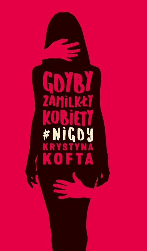 okładka Gdyby zamilkły kobiety #nigdyksiążka      Krystyna Kofta