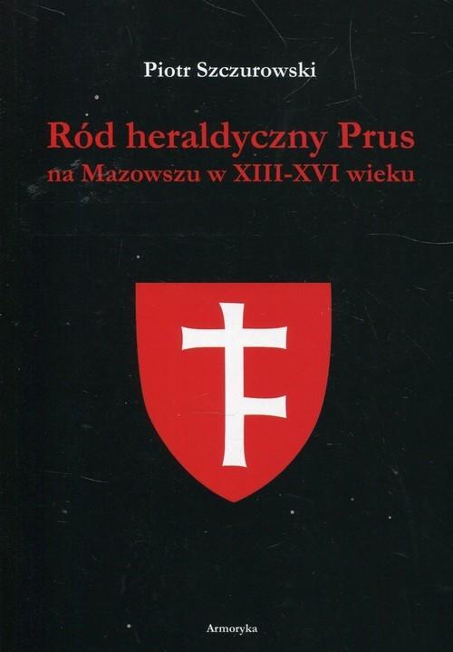 okładka Ród heraldyczny Prus na Mazowszu w XIII-XVI wiekuksiążka |  | Szczurowski Piotr