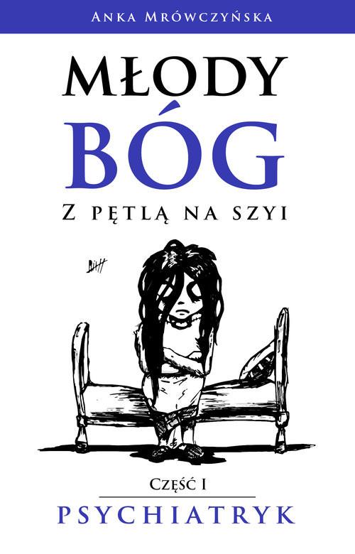 okładka Młody bóg z pętlą na szyi Psychiatrykksiążka      Anka Mrówczyńska