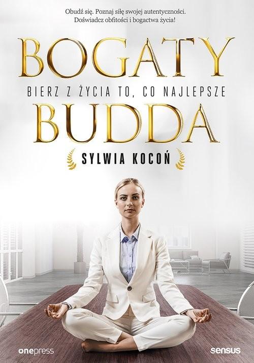 okładka Bogaty Budda Bierz z życia to, co najlepszeksiążka |  | Kocoń Sylwia