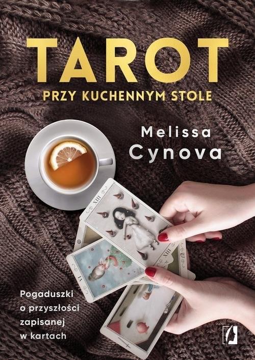 okładka Tarot przy kuchennym stole. Pogaduszki o przyszłości zapisanej w kartachksiążka |  | Cynova Melissa
