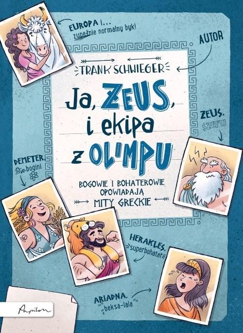 okładka Ja ZEUS i ekipa z Olimpuksiążka      Schwieger Frank