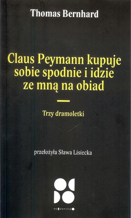 okładka Claus peymann kupuje sobie spodnie i idzie ze mną na obiad / Od Do Trzy dramoletkiksiążka |  | Thomas Bernhard