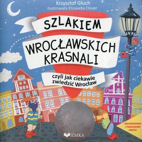 okładka Szlakiem wrocławskich krasnali, czyli jak ciekawie zwiedzić Wrocław + kolorowankaksiążka |  | Głuch Krzysztof