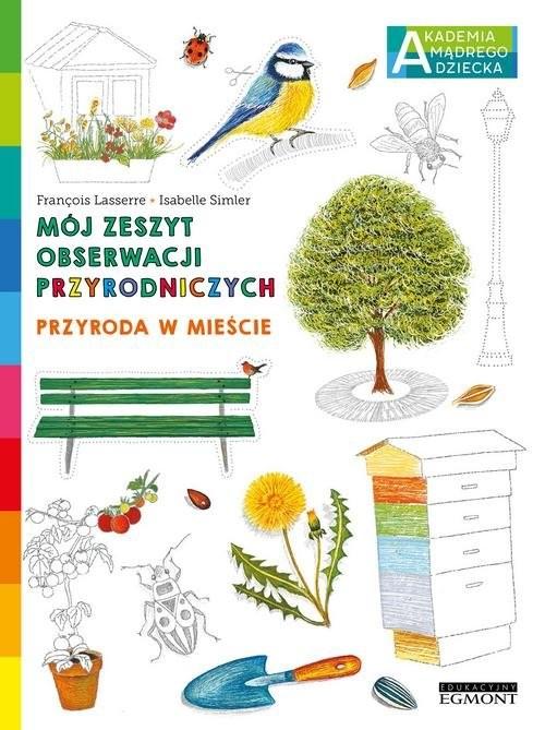 okładka Przyroda w mieście Mój zeszyt obserwacji przyrodniczych AMDksiążka      Lasserre Francois