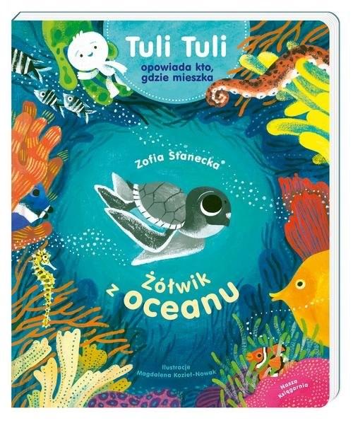 okładka Żółwik z oceanu. Tuli Tuli opowiada, kto gdzie mieszkaksiążka      Zofia Stanecka