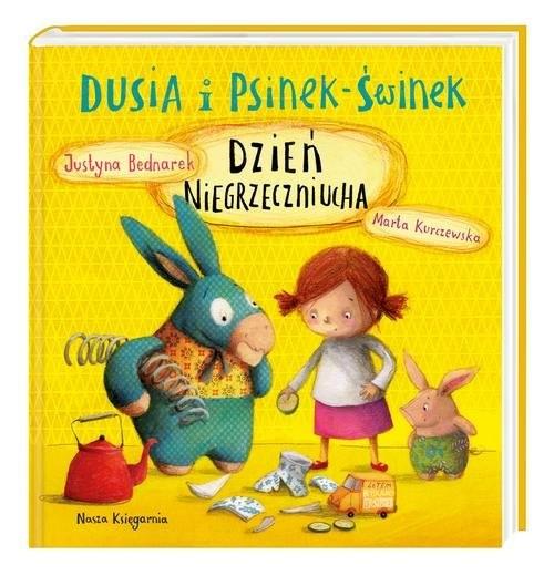 okładka Dusia i Psinek-Świnek. Dzień Niegrzeczniuchaksiążka      Justyna Bednarek