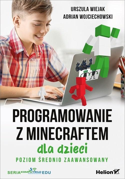 okładka Programowanie z Minecraftem dla dzieci Poziom średnio zaawansowanyksiążka      Urszula Wiejak, Adrian Wojciechowski
