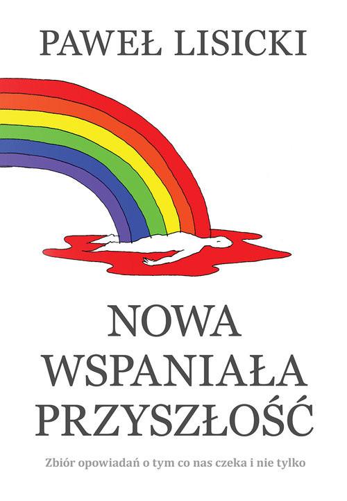 okładka Nowa wspaniała przyszłość Zbiór opowiadań o tym co nas czeka i nie tylkoksiążka      Paweł Lisicki