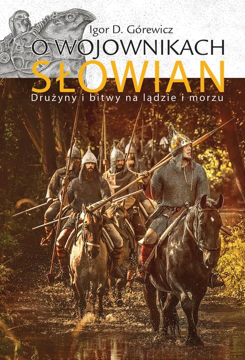 okładka O wojownikach Słowian Drużyny i bitwy na lądzie i morzuksiążka      Igor D. Górewicz