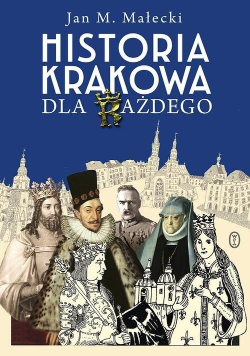 okładka Historia Krakowa dla każdegoksiążka |  | Jan M. Małecki