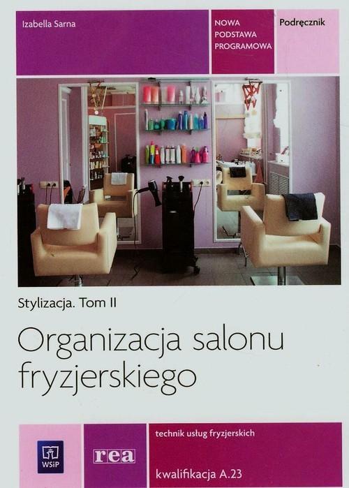 okładka Organizacja salonu fryzjerskiego Stylizacja Tom 2 Technik usług fryzjerskich A.23książka |  | Sarna Izabella