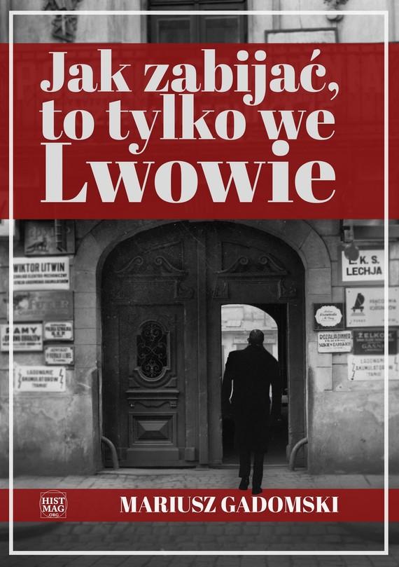 okładka Jak zabijać, to tylko we Lwowieebook | epub, mobi | Mariusz Gadomski