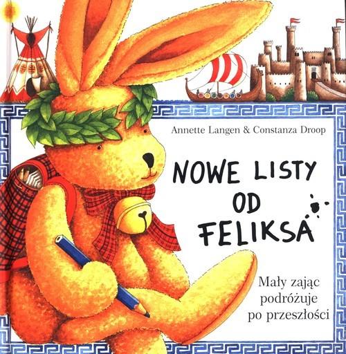 okładka Nowe listy od Feliksa Mały zając podróżuje po przeszłościksiążka |  | Annette Langen, Constanza Droop