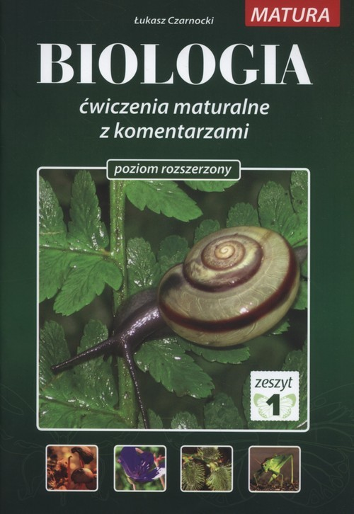 okładka Biologia Ćwiczenia maturalne z komentarzami Poziom rozszerzony Zeszyt 1książka      Czarnocki Łukasz