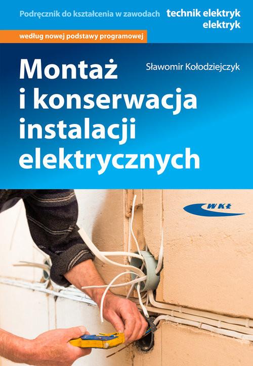 okładka Montaż i konserwacja instalacji elektrycznychksiążka |  | Kołodziejczyk Sławomir