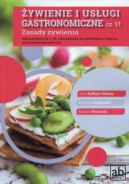 okładka Żywienie i usługi gastronomiczne Część VI Zasady żywieniaksiążka |  | Anna Kołłajtis-Dołowy, Katarzyna Kozłowska, Barbara Pietruszka