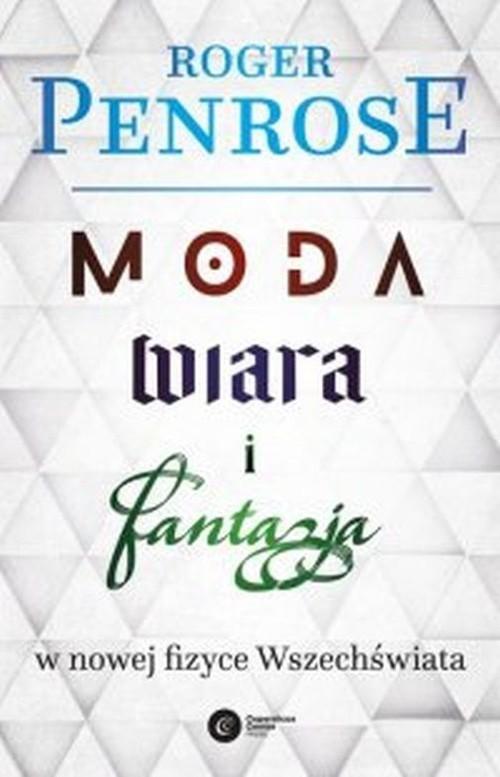 okładka Moda, wiara i fantazja w nowej fizyce Wszechświataksiążka      Roger Penrose