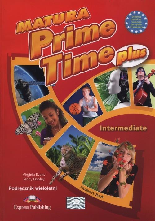 okładka Matura Prime Time Plus Intermediate Podręcznik wieloletni Szkoły ponadgimnazjalneksiążka |  | Virginia Evans, Jenny Dooley