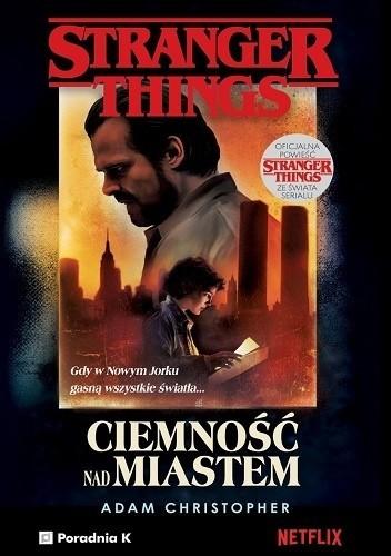 okładka Stranger Things. Ciemność nad miastemksiążka |  | Christopher Adam