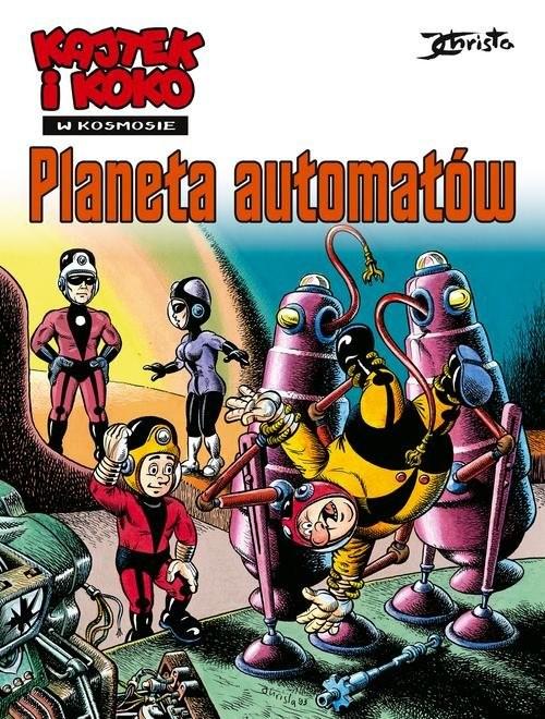 okładka Kajtek i Koko w kosmosie Tom 4 Planeta automatówksiążka      Janusz Christa