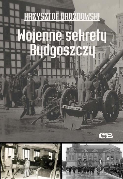 okładka Wojenne sekrety Bydgoszczyksiążka |  | Krzysztof Drozdowski