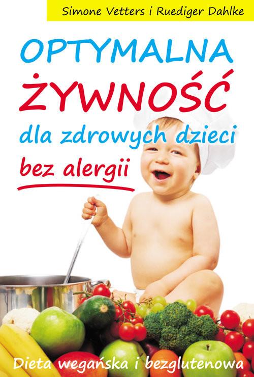 okładka Optymalna żywność dla zdrowych dzieci bez alergii Dieta wegańska i bezglutenowaksiążka      Simone Vetters, dr Ruediger Dahlke