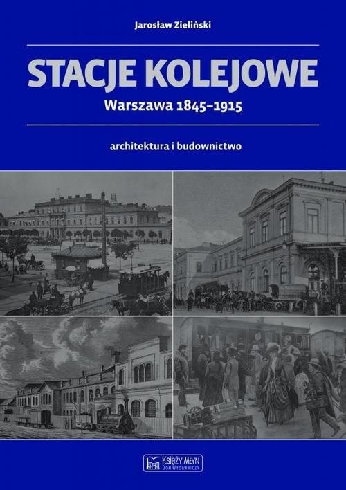 okładka Stacje kolejowe Warszawa 1845-1915 architektura i budownictwoksiążka      Zieliński Jarosław