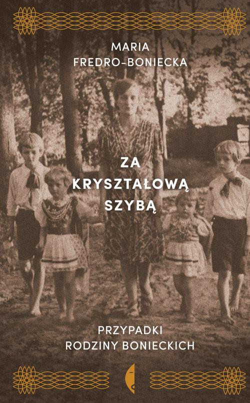 okładka Za kryształową szybą Przypadki rodziny Bonieckichksiążka |  | Maria Fredro-Boniecka