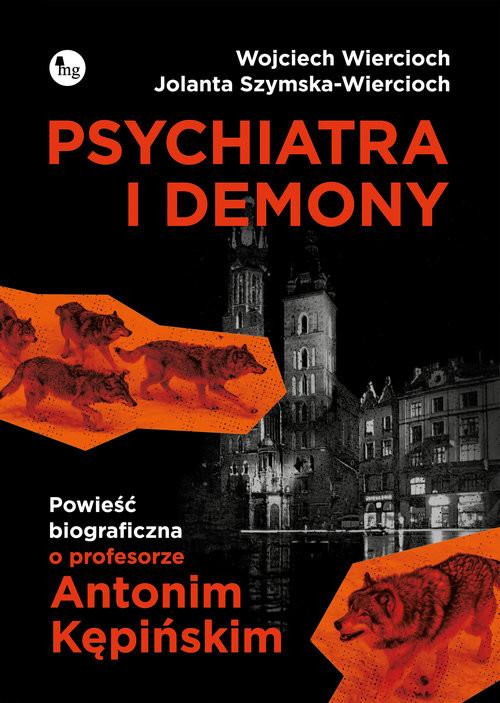 okładka Psychiatra i demony Powieść biograficzna o profesorze Antonim Kępińskimksiążka |  | Wojciech Wiercioch, Jolanta Szymska-Wiercioch