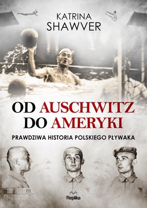 okładka Od Auschwitz do Ameryki Niezwykła historia polskiego pływakaksiążka |  | Shawver Katrina