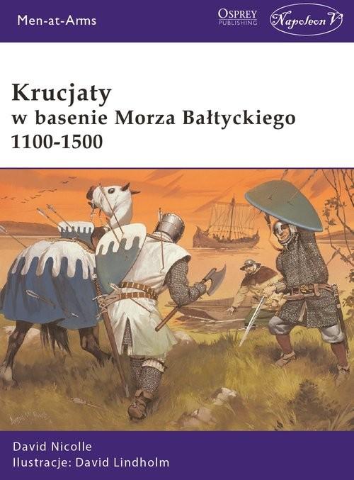 okładka Krucjaty w basenie Morza Bałtyckiego 1100-1500książka |  | David Lindholm, David Nicolle