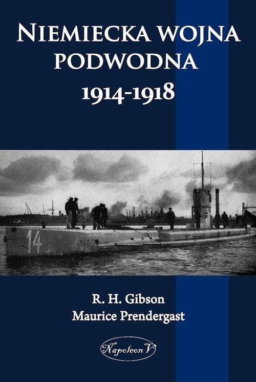okładka Niemiecka wojna podwodna 1914-1918książka      H. Gibson G., Prendergast Maurice