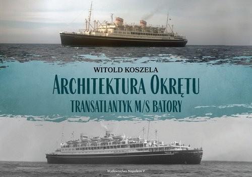 okładka Architektura Okrętu Transatlantyk ms Batoryksiążka |  | Witold Koszela