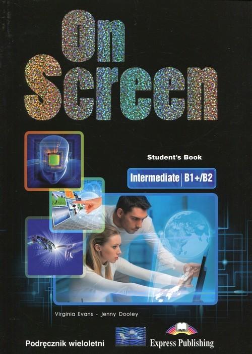 okładka On Screen Intermediate B1+/B2 Podręcznik wieloletniksiążka      Virginia Evans, Jenny Dooley