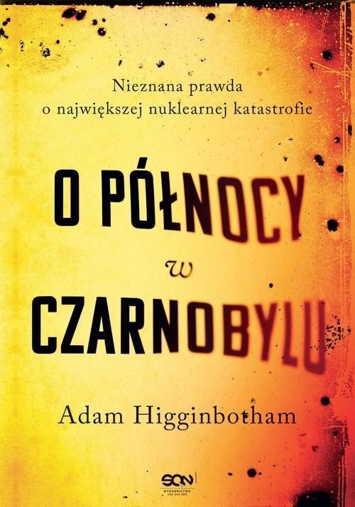 okładka O północy w Czarnobylu Nieznana prawda o największej nuklearnej katastrofieksiążka |  | Adam Higginbotham